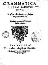 Grammatica linguae sanctae nova, in usum Academiae quae est apud Frisos occidentales... [auctore J. Drusio.]