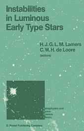 Instabilities in Luminous Early Type Stars: Proceedings of a Workshop in Honour of Professor Cees De Jager on the Occasion of his 65th Birthday held in Lunteren, The Netherlands, 21–24 April 1986