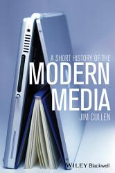A Short History Of The Modern Media Book PDF