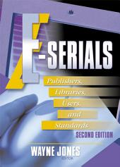 E-Serials: Publishers, Libraries, Users, and Standards, Second Edition