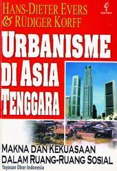 Urbanisme di Asia Tenggara: Makna dan Kekuasaan dalam Ruang-ruang Sosial