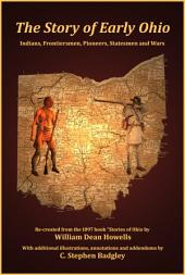 The Story of Early Ohio: Indians, Frontiersmen, Pioneers, Statesmen and Wars