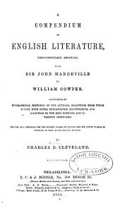 A Compendium of English Literature: Chronologically Arranged from Sir John Mandeville to William Cowper : Consisting of Biographical Sketches of the Authors, Selections from Their Works, with Notes, Explanatory, Illustrative, and Directing to the Best Editions and to Various Criticisms : Designed as a Text-book for the Highest Classes in Schools and for Junior Classes in Colleges, as Well as for Private Reading