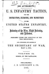 U.S. Infantry Tactics, for the Instruction, Exercise, and Manoeuvres of the United States Infantry, Including Infantry of the Line, Light Infantry, and Riflemen: School of the battalion