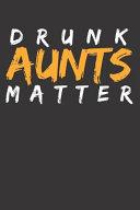 Drunk Aunts Matters Notebook Journal