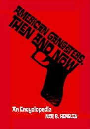 American Gangsters, Then and Now: An Encyclopedia