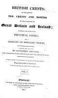 British Crests  containing the crests and mottos of the families of Great Britain and Ireland  together with those of the principal cities  and a glossary of heraldic terms     Embellished with nearly fourteen hundred crests  engraved by Robert Kirkwood  from original drawings  by G  Sanders  and J  Grant PDF