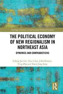 The Political Economy of New Regionalism in Northeast Asia Book