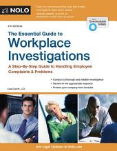 The Essential Guide to Workplace Investigations: A Step-By-Step Guide to Handling Employee Complaints & Problems, Edition 4