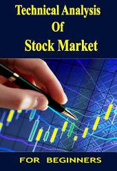 Technical Analysis Of Stock Market For Beginners: Fundamental Of Stocks : Analysis Stock Trading Tips N Guided Book