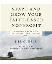 Start and Grow Your Faith-Based Nonprofit: Answering Your Call in the Service of Others