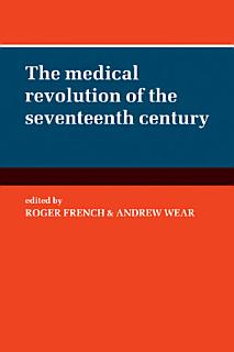 The Medical Revolution of the Seventeenth Century Book