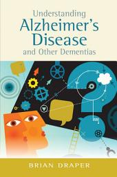 Understanding Alzheimer's Disease and Other Dementias