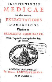 Institutiones medicae in usus annuae exercitationis domesticos: Volume 1