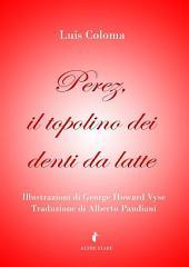 Perez, il topolino dei denti da latte - ed. illustrata