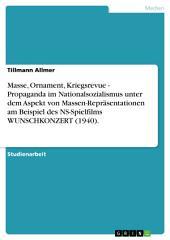 Masse, Ornament, Kriegsrevue - Propaganda im Nationalsozialismus unter dem Aspekt von Massen-Repräsentationen am Beispiel des NS-Spielfilms WUNSCHKONZERT (1940).