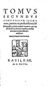 Convivales Sermones: partim ex probatissimis historiographis, partim exemplis innumeris, quae nostro seculo acciderunt, congestus ... Nunc primum in lucem editus, Volume 2