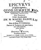 Epicurus ab infami dogmate, quod summum bonum consistat in obscoena corporis voluptate