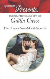 The Prince's Nine-Month Scandal: A passionate story of scandal, pregnancy and romance