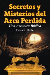 Secretos y Misterios del Arca Perdida: Una Aventura Bíblica