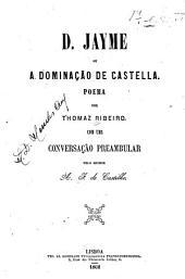 D. Jayme; ou, A dominação de Castella: Poema