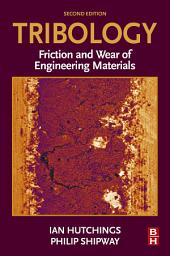 Tribology: Friction and Wear of Engineering Materials, Edition 2