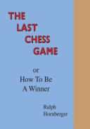 The Last Chess Game Or How to Be a Winner
