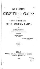 Estudios constitucionales sobre los gobiernos de la América latina: Volumen 1