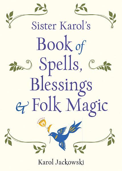 Sister Karols Book Of Spells Blessings Folk Magic