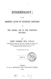 Epidemiology, Or, the Remote Cause of Epidemic Diseases in the Animal and in the Vegetable Creation: Part 1