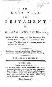 The Last Will and Testament of William Huntington ... Second Edition