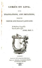 Lyrics on love. With translations and imitations from the French and Italian languages