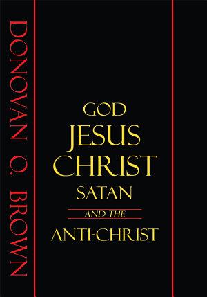 God  Jesus Christ  Satan and the Anti Christ