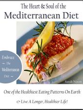 The Heart & Soul of the Mediterranean Diet: Embrace the Mediterranean Diet One of the Healthiest Eating Patterns On Earth & Live a Longer, Healthier Life!