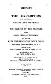 History of the expedition under the command of captains Lewis and Clarke, to the sources of the Missouri, thence across the Rocky mountains and down the river Columbia to the Pacific ocean, 1804-5-6 [ed. by N. Biddle] prepared for the press by P. Allen