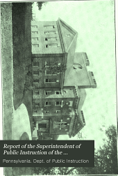 Report of the Superintendent of Public Instruction of the Commonwealth of Pennsylvania, for the Year Ending ...