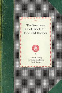 The Southern Cook Book of Fine Old Recipes Book