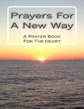 Prayers for a New Way: A Prayer Book for the Heart