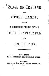 Songs of Ireland and other lands: being a collection of the most popular Irish, sentimental and comic songs