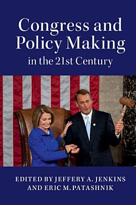 Congress and Policy Making in the 21st Century PDF