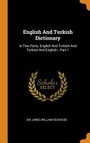 English and Turkish Dictionary: In Two Parts, English and Turkish and Turkish and English--