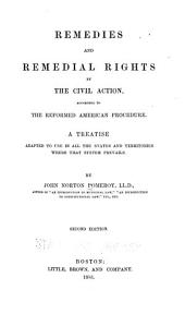 Remedies and Remedial Rights by the Civil Action, According to the Reformed American Procedure: A Treatise Adapted to Use in All the States and Territories where that System Prevails