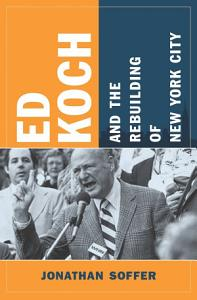 Ed Koch and the Rebuilding of New York City Book