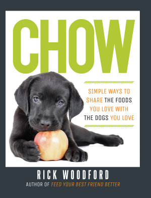 Chow  Simple Ways to Share the Foods You Love with the Dogs You Love PDF