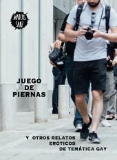 Juego de piernas: Y otros relatos eróticos de temática gay