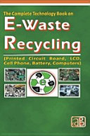 The Complete Technology Book on E-Waste Recycling (Printed Circuit Board, LCD, Cell Phone, Battery, Computers)