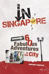 In Singapore: 60 Fabulous Adventures in the City