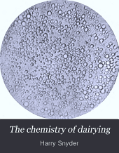 The Chemistry of Dairying: An Outline of the Chemical and Allied Changes which Take Place in Milk, and in the Manufacture of Butter and Cheese; and the Rational Feeding of Dairy Stock