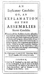 An Explicatory Catechism: or, an explanation of the Assemblies Shorter Catechism ... by T. Vincent