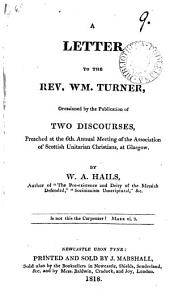 A letter to the rev. Wm. Turner, occasioned by the publication of Two discourses, preached at the 6th annual meeting of the Association of Scottish Unitarian Christians: Volume 9